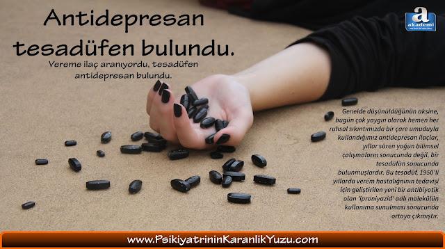 Antidepresan tesadüfen bulundu. Vereme ilaç aranıyordu, tesadüfen antidepresan bulundu.