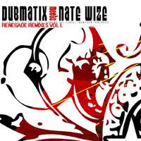 Dubmatix meets Nate Wize - Renegade Remixes Vol 1