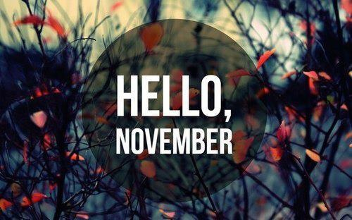 Hello November, Please Be Nothing But Amazing.