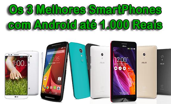 Os 3 Melhores SmartPhones com Android até 1.000 Reais
