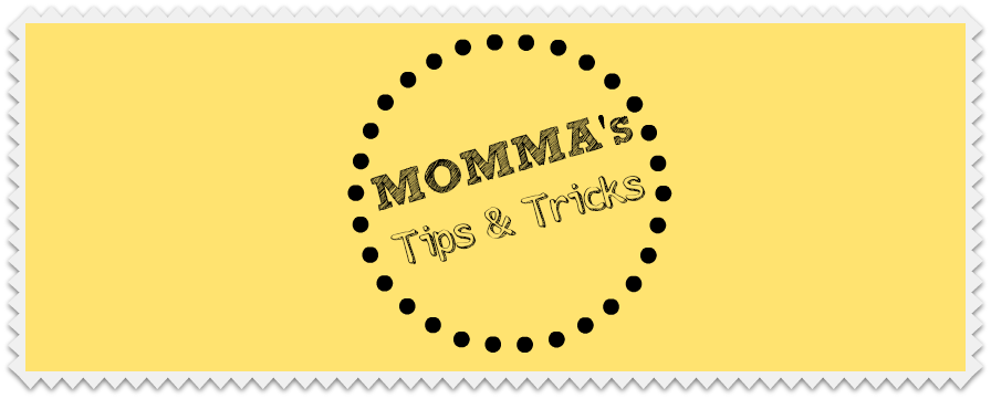 Momma's Tips and Tricks