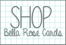SHOP Bella Rose Cards!