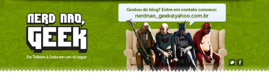 Nerd não, Geek