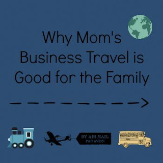 Why Mom's Business Travel is Good for the Family