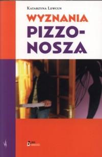 Katarzyna Lewcun. Wyznania pizzonosza.