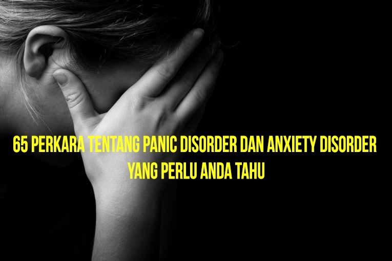 65 Perkara Tentang Anxiety Disorder Panic Disorder Yang Perlu Anda Tahu