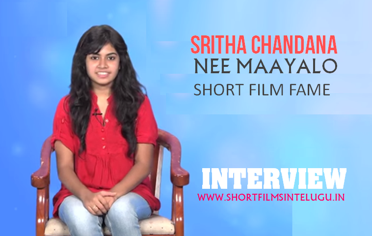 SRITHA CHANDANA INTERVIEW - NEE MAAYALO SHORT FILM FAME