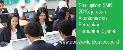Soal Ujian Praktik Kejuruan SMK 2016 Jurusan Akuntansi dan Perbankan Paket 1 dan 2