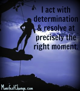 Affirmation for Peak Performance: I act with determination and resolve at precisely the right moment.