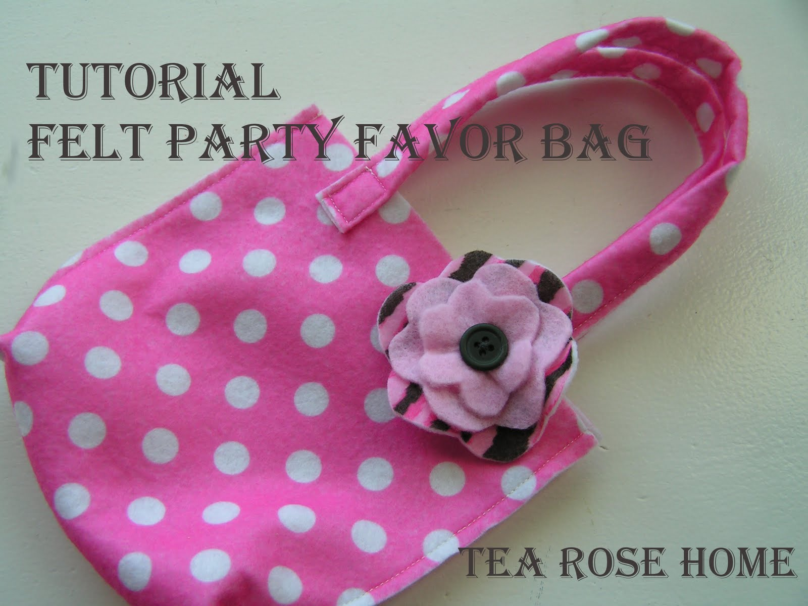 Tea Rose Home: Tutorial ~ Felt Party Favor Bag ~
