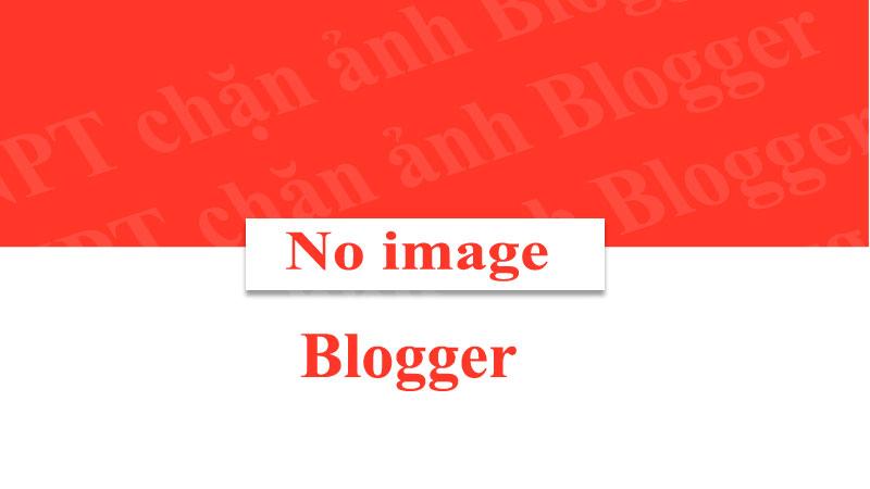 Hướng dẫn sửa lỗi VNPT chặn ảnh Blogspot
