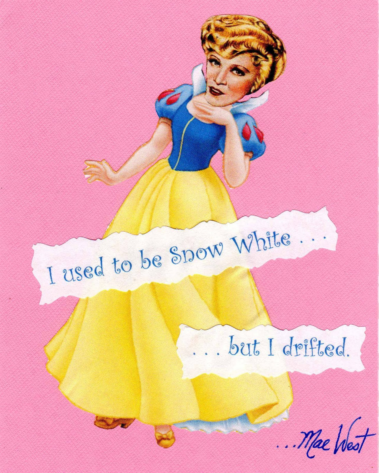 I used  to be Snow White then I drifted