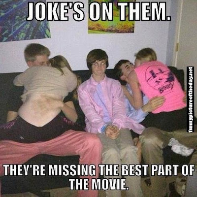 Jokes On Them They're Missing The Best Part Of The Movie Funny 5th Wheel Teen Boy