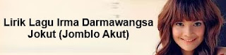 Lirik Lagu Irma Darmawangsa - Jokut (Jomblo Akut)