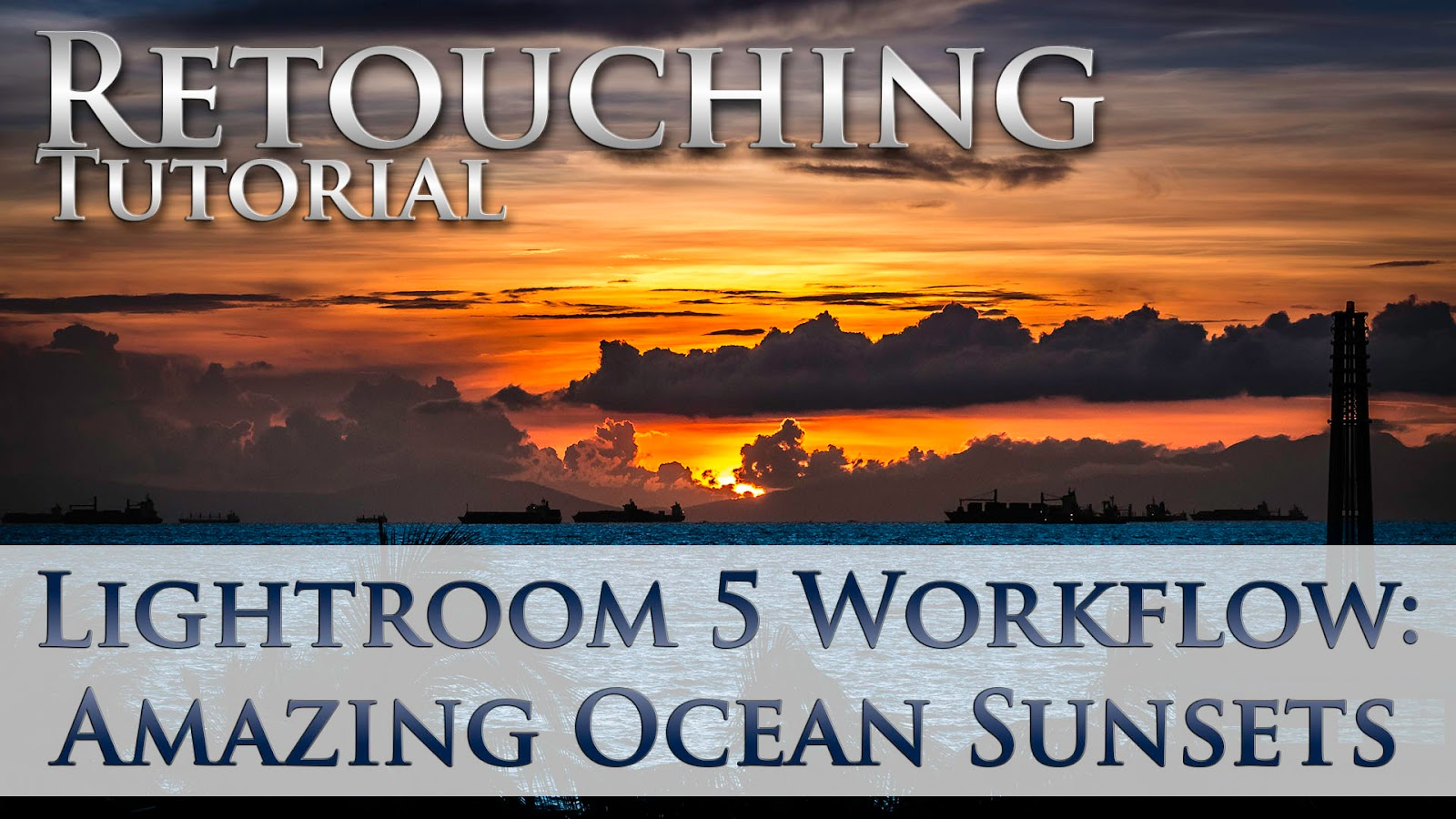 Lightroom 5 Workflow: Amazing Ocean Sunsets, Ships On The Horizon | Retouching Tutorial