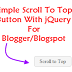 Add Simple Scroll To Top Button With jQuery To Blogger