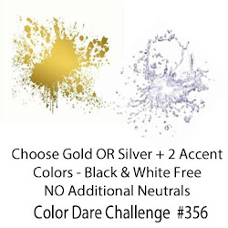 CLICK HERE for Color Dare Challenge #356 Gold or Silver + 2 Accent - CLOSES AUG 29TH