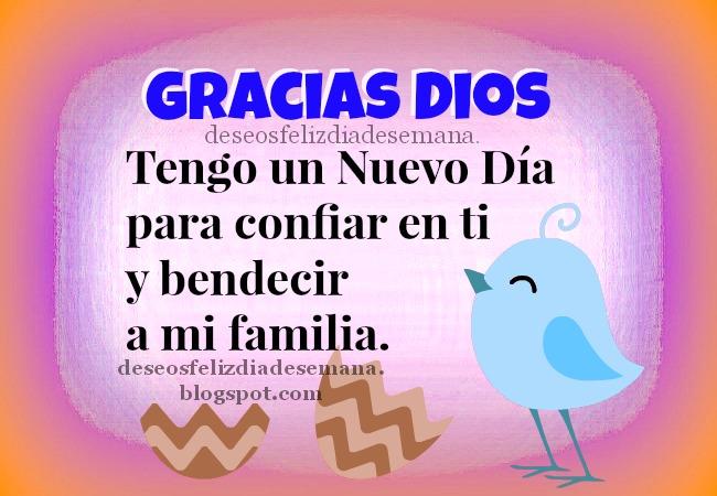 Gracias Dios, tengo un Nuevo Día. Imágenes de Buenos Días, feliz día dando gracias a Dios. Mensaje cristiano para hoy miércoles, jueves, viernes. Agradecimiento a Dios por familia. Postales, tarjetas cristianas.