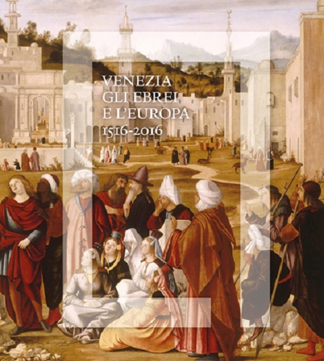 'Venice, the Jews and Europe 1516-2016' at the Palazzo Ducale, Venice