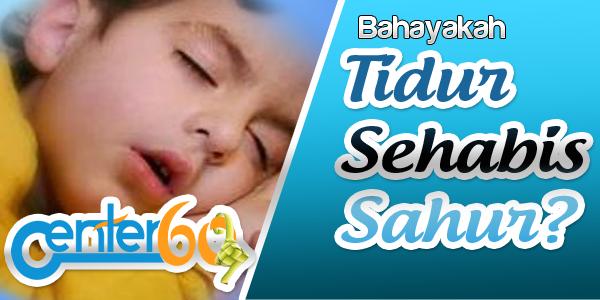 Tidur Sehabis Sahur, Berbahaya kah?