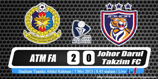 Keputusan ATM vs Johor Darul Takzim 7 Mei 2013 - Liga Super 2013