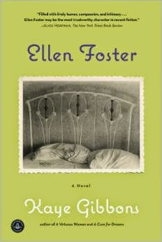 an analysis of the story of a little girl in ellen foster a novel by kaye gibbons Lee's to kill a mockingbird (1960), kaye gibbons' ellen foster (1987), sue monk  kidd's  trites begins disturbing the universe with an analysis of the chocolate  war, a novel she  gauging each girl's ability to develop by the end of her story   oppression‖ through the eyes of young scout (lubet 18.