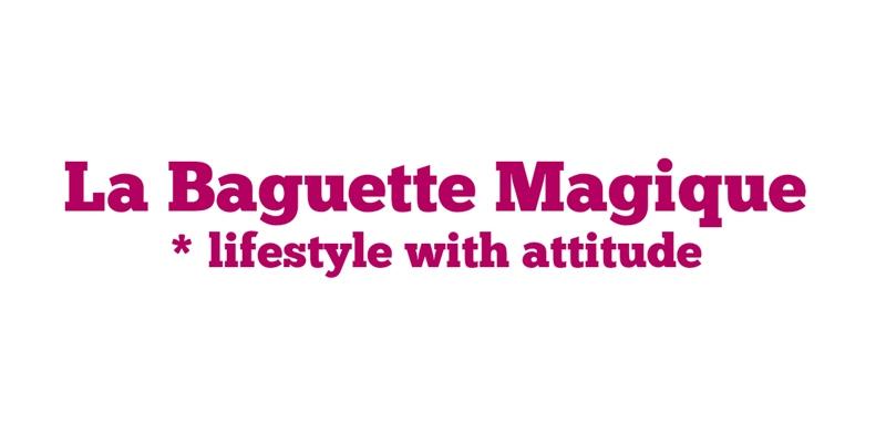LBM | La Baguette Magique * lifestyle with attitude