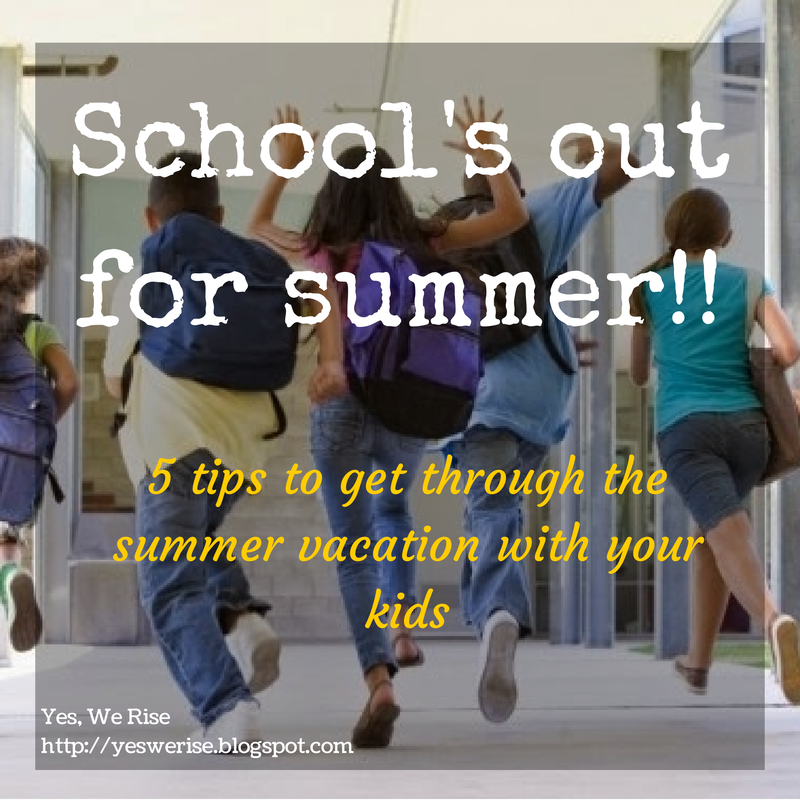 Yes, We Rise| 5 tips to get thru summer vacation with your kids