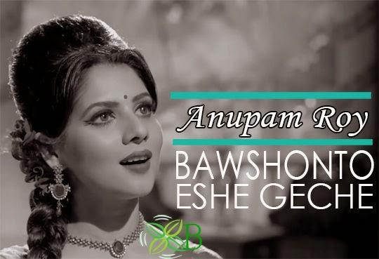 Bawshonto Eshe Geche, Anupam Roy