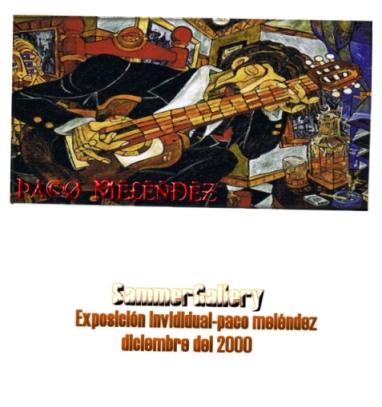 EXPOSICIÒN INDIVIDUAL-PACO MELENDEZ - SAMMER GALLERY 2000