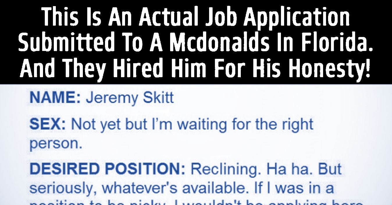 the greatest job application ever this is brilliant this is a real job application that was submitted to a mcdonald s in florida last year and well this guy was actually hired for his honesty