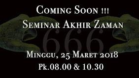 Seminar Akhir Zaman, Minggu 25 Maret 2018 Jam 08.00