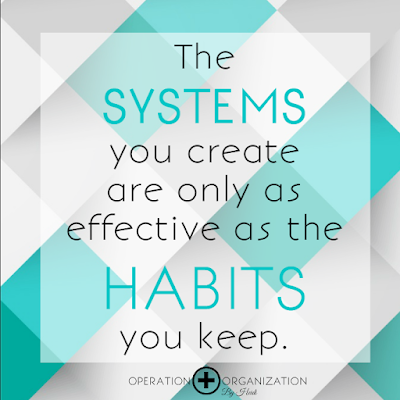 The Systems you create are only as effective as the Habits you Keep. by Peachtree City Georgia Professional Organizer, Heidi Leonard - Operation Organization by Heidi