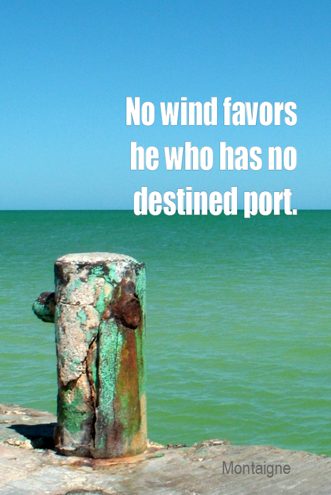 visual quote - image quotation for GOALS - No wind favors he who has no destined port. - Montaigne