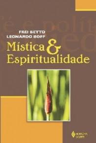 MISTICA E ESPIRITUALIDADE – Leonardo Boff e Frei Betto