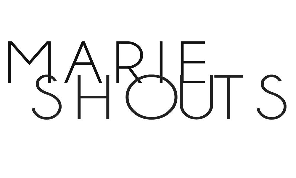 MARIE SHOUTS