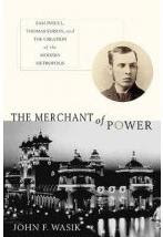 Merchant of Power: Sam Insull, Thomas Edison, and the Creation of the Modern Metropolis, John Wasik