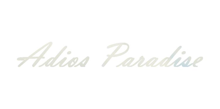 Adios Paradise