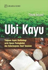 Ubi Kayu; Tinjauan Aspek Ekofisiologi serta Upaya Peningkatan dan Keberlanjutan Hasil Tanaman
