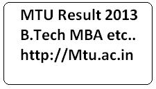MTU Result 2013 | mtu.ac.in Results 2013 B.Tech MBA Semester