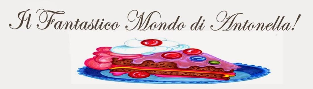 IL fantastico mondo di Antonella!