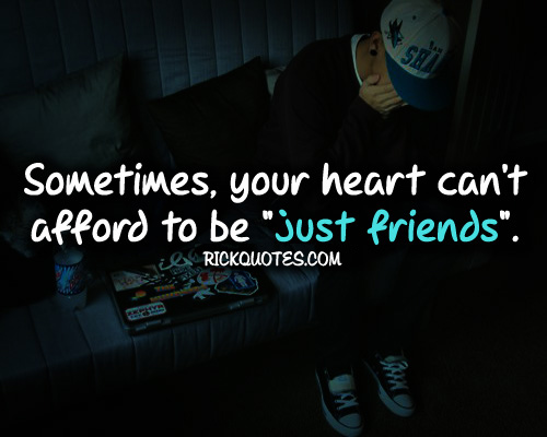 Quotes For Just Friend : Just friends quotes your heart can t afford