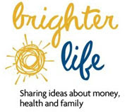 Brighter Life: Sharing ideas about money, health, and family