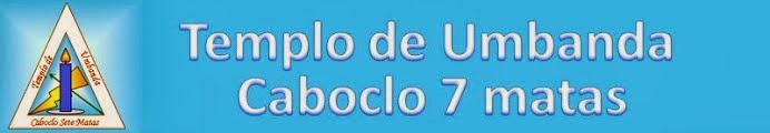 "Templo de Umbanda ""Caboclo 7 Matas"""
