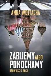 http://lubimyczytac.pl/ksiazka/247485/zabijemy-albo-pokochamy-opowiesci-z-rosji