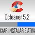 Baixar Instalar e Ativar Ccleaner 5.2