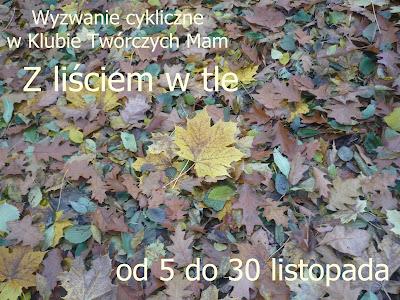 http://klub-tworczych-mam.blogspot.com/2015/11/listopadowe-wyzwanie-cykliczne-z.html