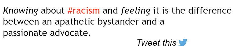 https://twitter.com/intent/tweet?via=EmileighRogers&text=Knowing%20about%20racism%20%26%20feeling%20it%20is%20the%20difference%20between%20an%20apathetic%20bystander%20%26%20a%20passionate%20advocate.&