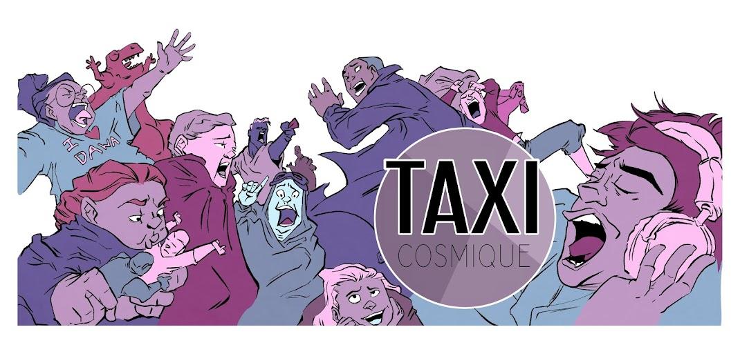 Une nouvelle aventure du Taxi Cosmique! (entre autres)