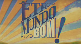ÊTA MUNDO BOM!